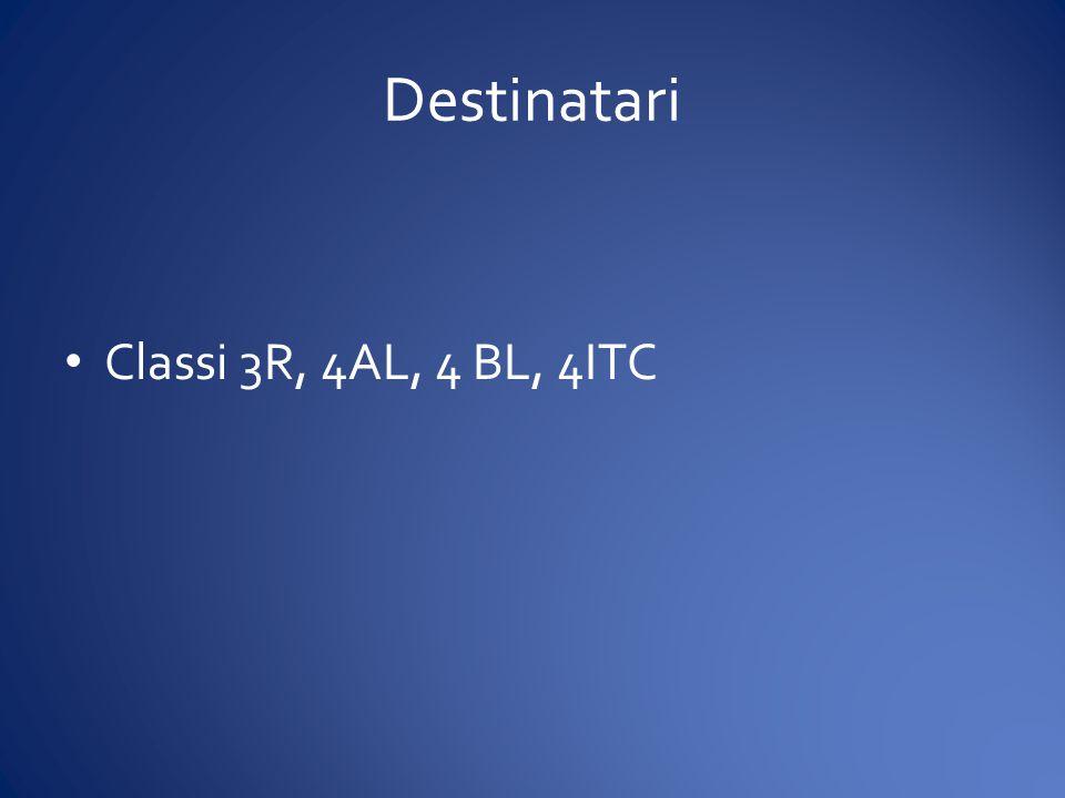 Destinatari Classi 3R, 4AL, 4 BL, 4ITC