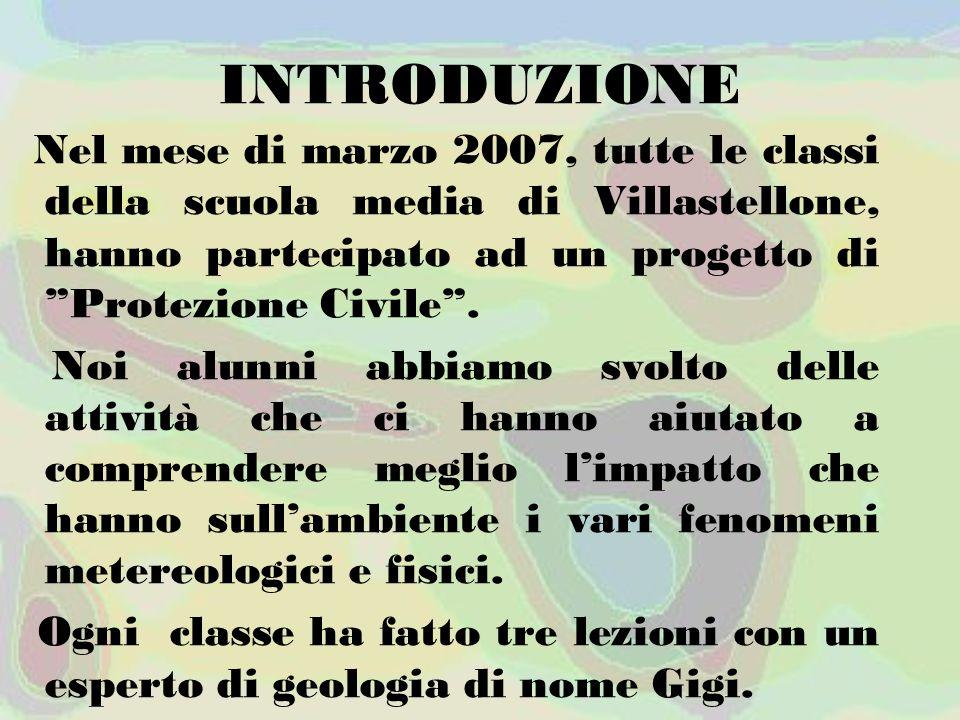INTRODUZIONE Nel mese di marzo 2007, tutte le classi della scuola media di Villastellone, hanno partecipato ad un progetto di Protezione Civile .