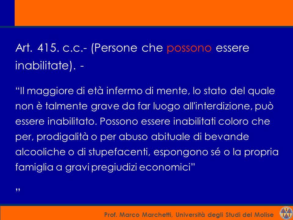 Art. 415. c.c.- (Persone che possono essere inabilitate). -