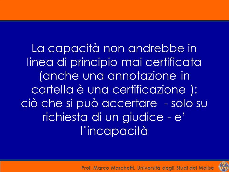 La capacità non andrebbe in linea di principio mai certificata (anche una annotazione in cartella è una certificazione ): ciò che si può accertare - solo su richiesta di un giudice - e' l'incapacità