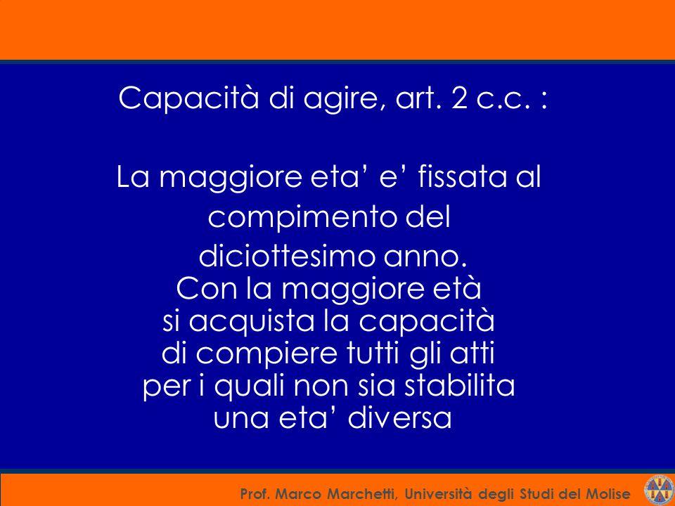Capacità di agire, art. 2 c.c. : La maggiore eta' e' fissata al