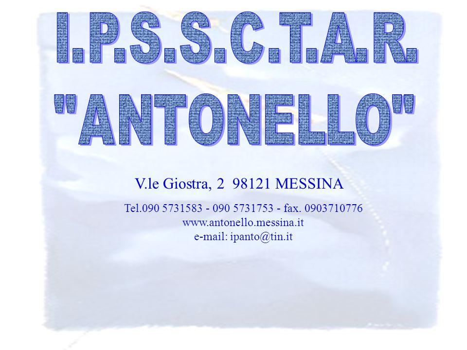 I.P.S.S.C.T.A.R. ANTONELLO V.le Giostra, 2 98121 MESSINA. Tel.090 5731583 - 090 5731753 - fax. 0903710776.