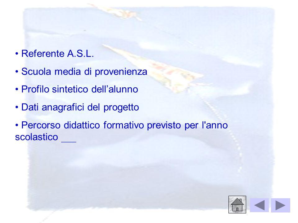 Referente A.S.L. Scuola media di provenienza. Profilo sintetico dell'alunno. Dati anagrafici del progetto.