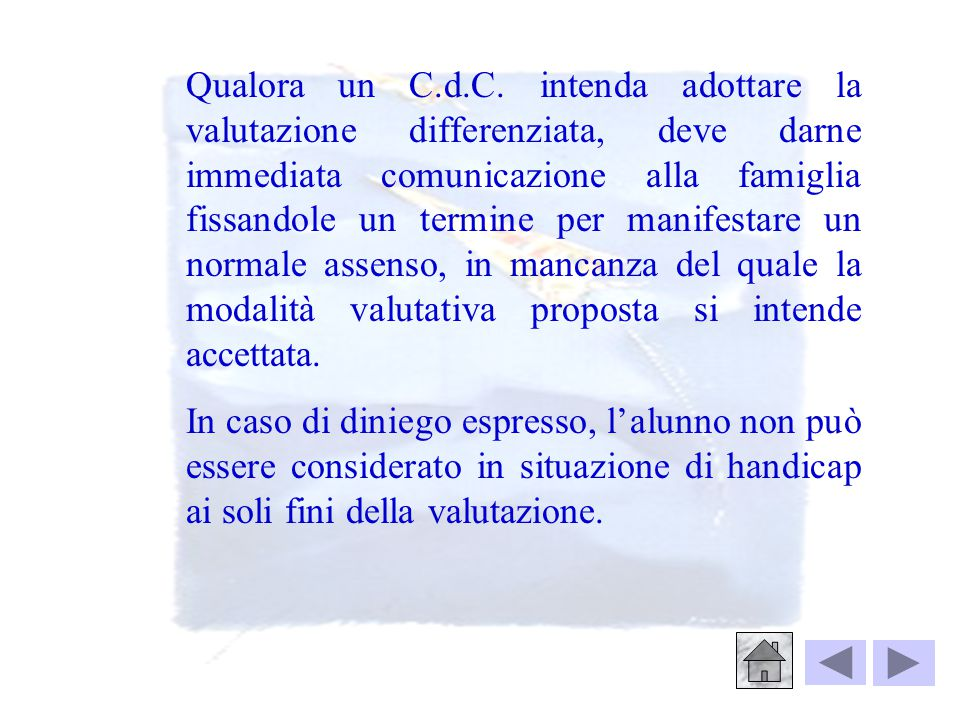 Qualora un C.d.C. intenda adottare la valutazione differenziata, deve darne immediata comunicazione alla famiglia fissandole un termine per manifestare un normale assenso, in mancanza del quale la modalità valutativa proposta si intende accettata.