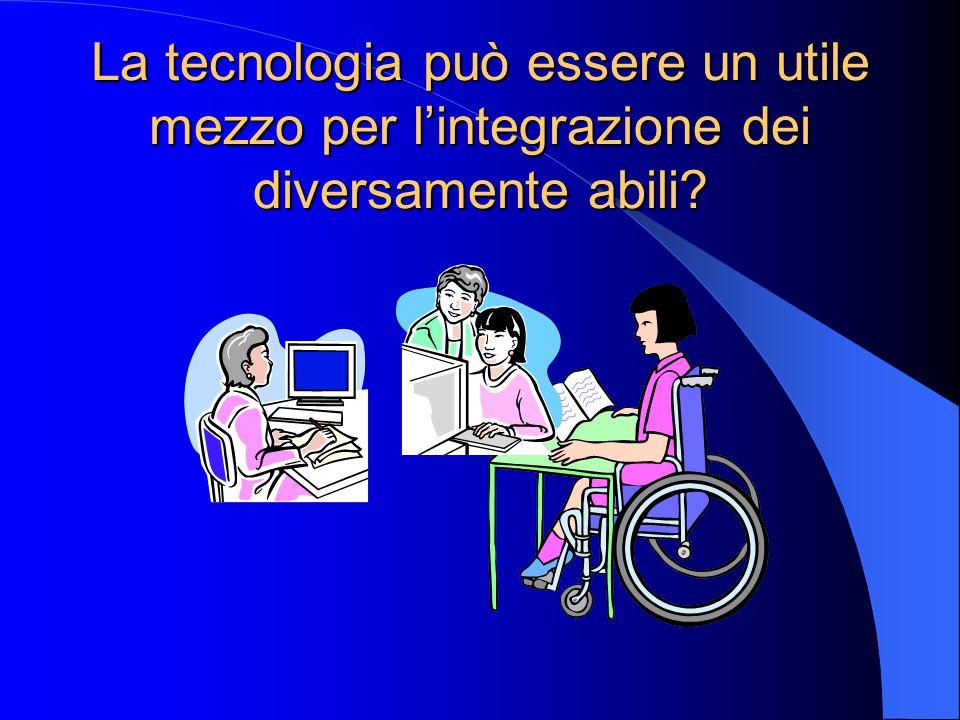 La tecnologia può essere un utile mezzo per l'integrazione dei diversamente abili