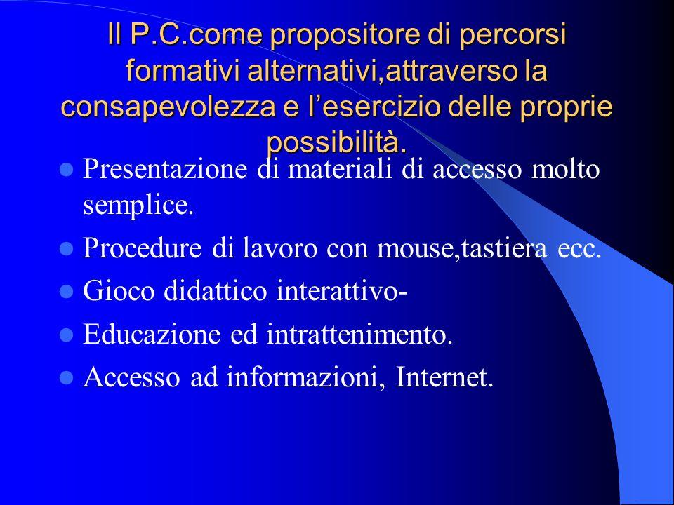 Il P.C.come propositore di percorsi formativi alternativi,attraverso la consapevolezza e l'esercizio delle proprie possibilità.
