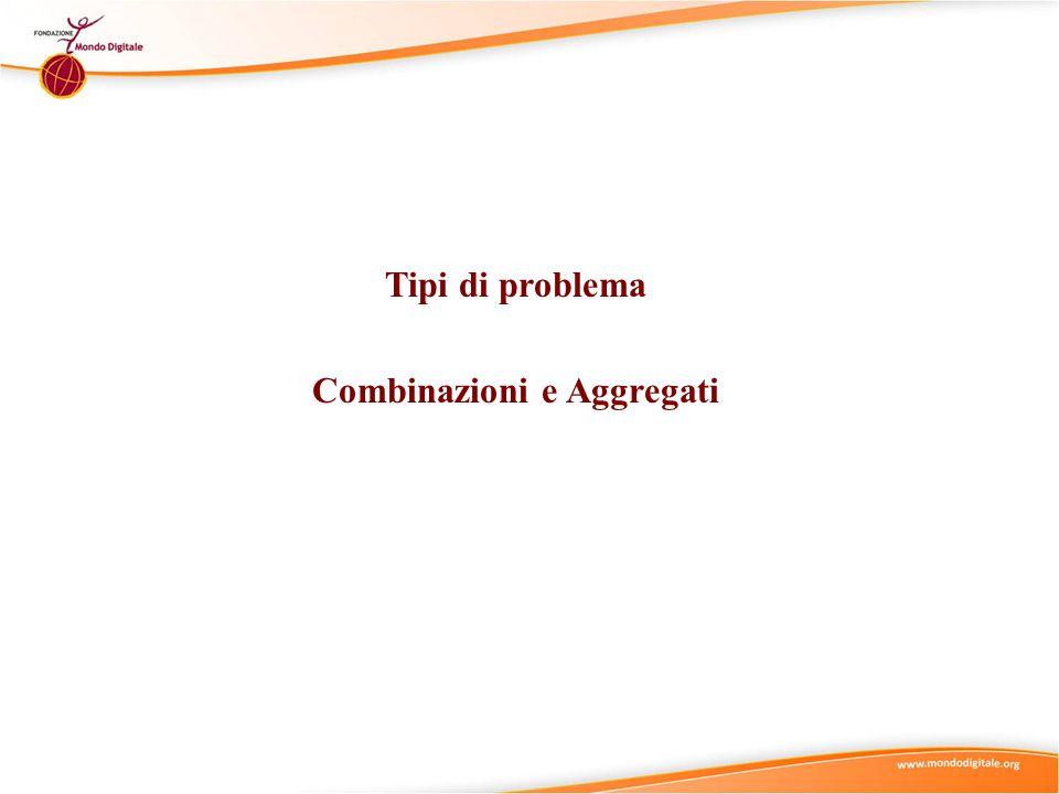 Tipi di problema Combinazioni e Aggregati