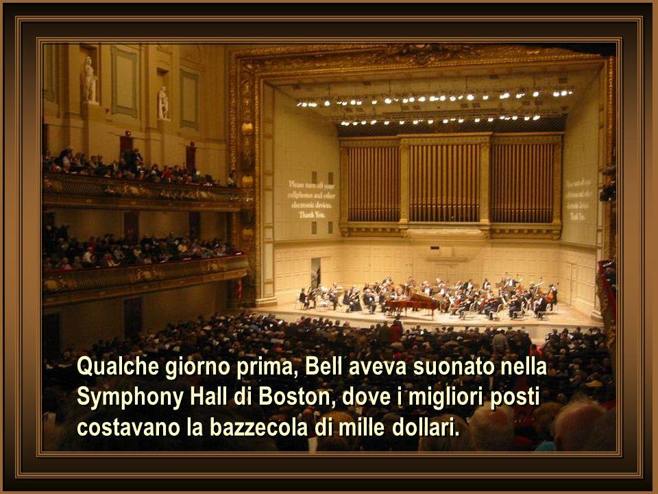 Qualche giorno prima, Bell aveva suonato nella Symphony Hall di Boston, dove i migliori posti
