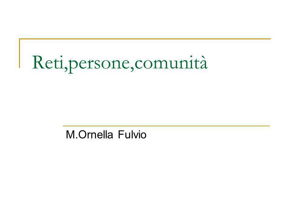 Reti,persone,comunità M.Ornella Fulvio