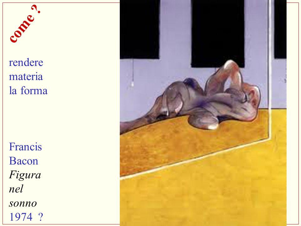 come rendere materia la forma Francis Bacon Figura nel sonno 1974