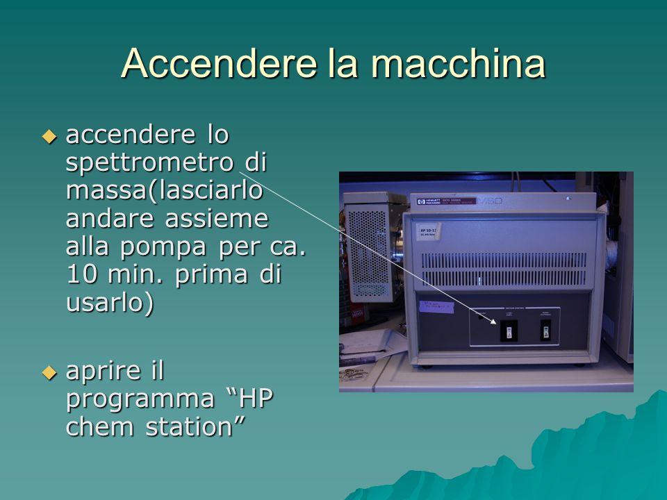 Accendere la macchina accendere lo spettrometro di massa(lasciarlo andare assieme alla pompa per ca. 10 min. prima di usarlo)