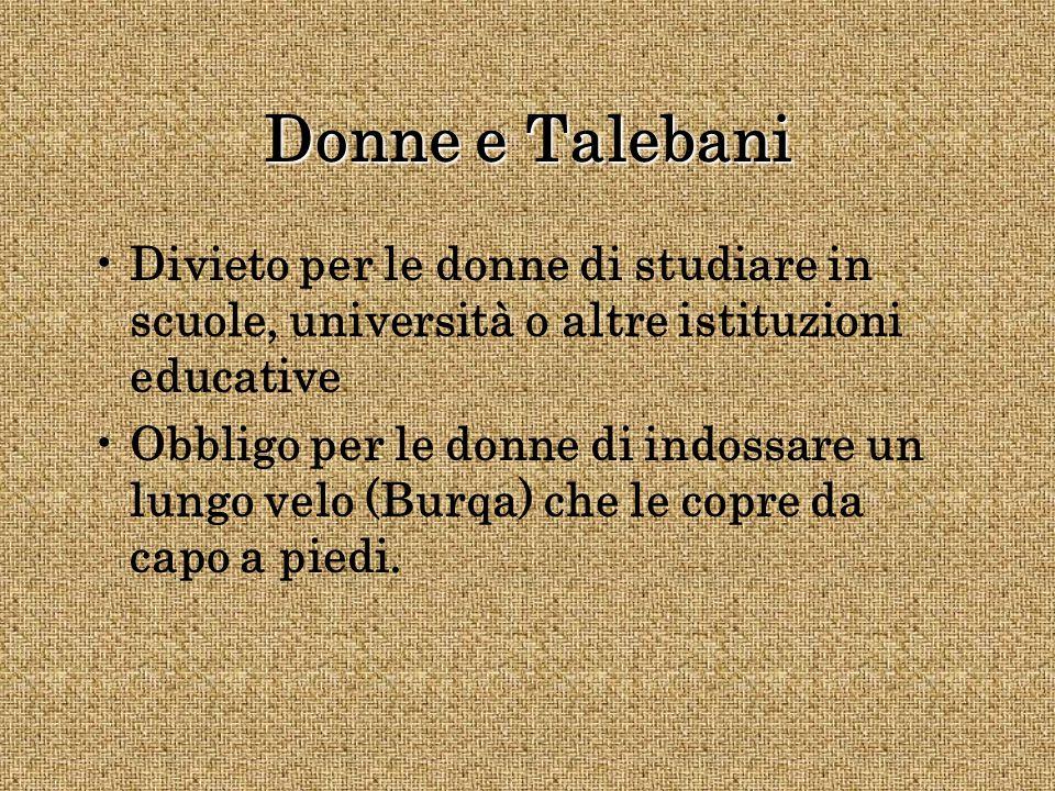 Donne e Talebani Divieto per le donne di studiare in scuole, università o altre istituzioni educative.
