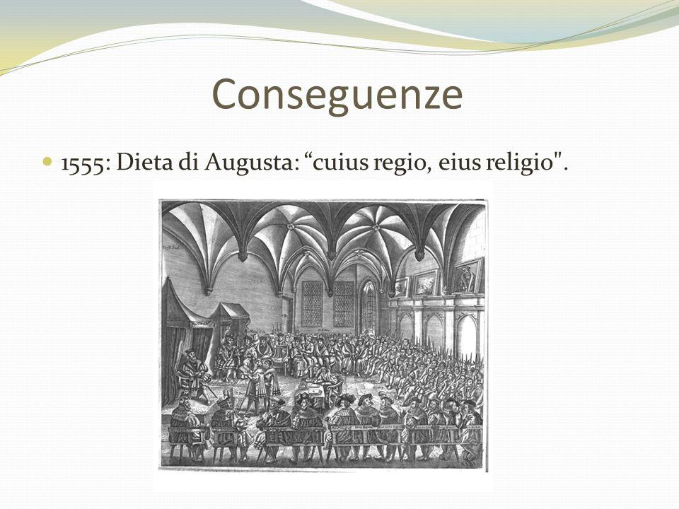 Conseguenze 1555: Dieta di Augusta: cuius regio, eius religio .