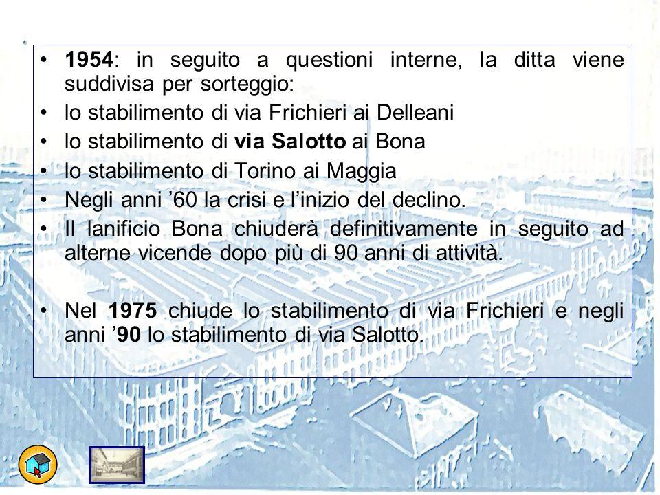 1954: in seguito a questioni interne, la ditta viene suddivisa per sorteggio: