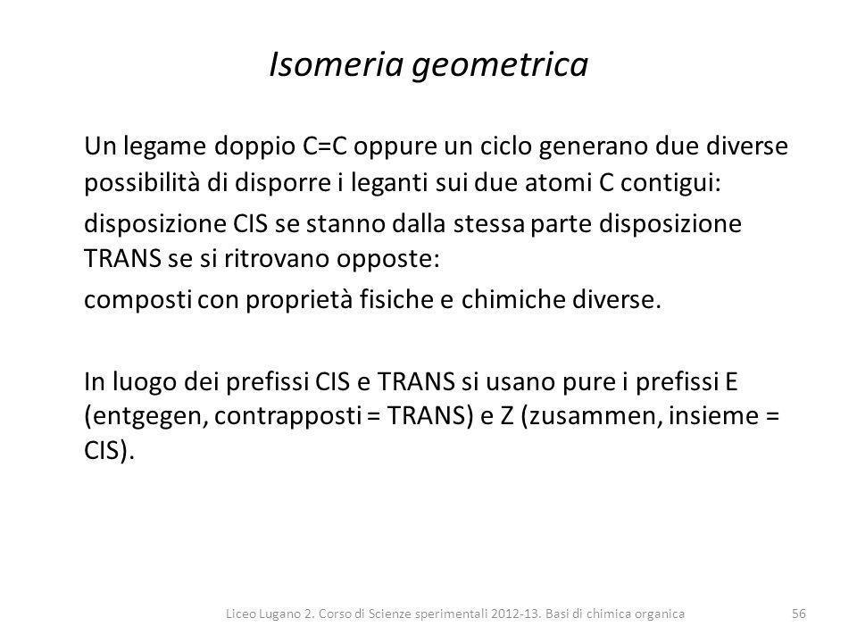 Isomeria geometrica Un legame doppio C=C oppure un ciclo generano due diverse possibilità di disporre i leganti sui due atomi C contigui:
