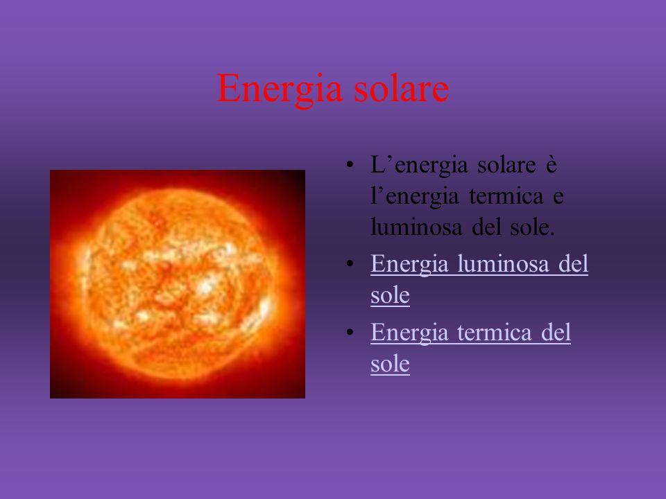 Energia solare L'energia solare è l'energia termica e luminosa del sole. Energia luminosa del sole.
