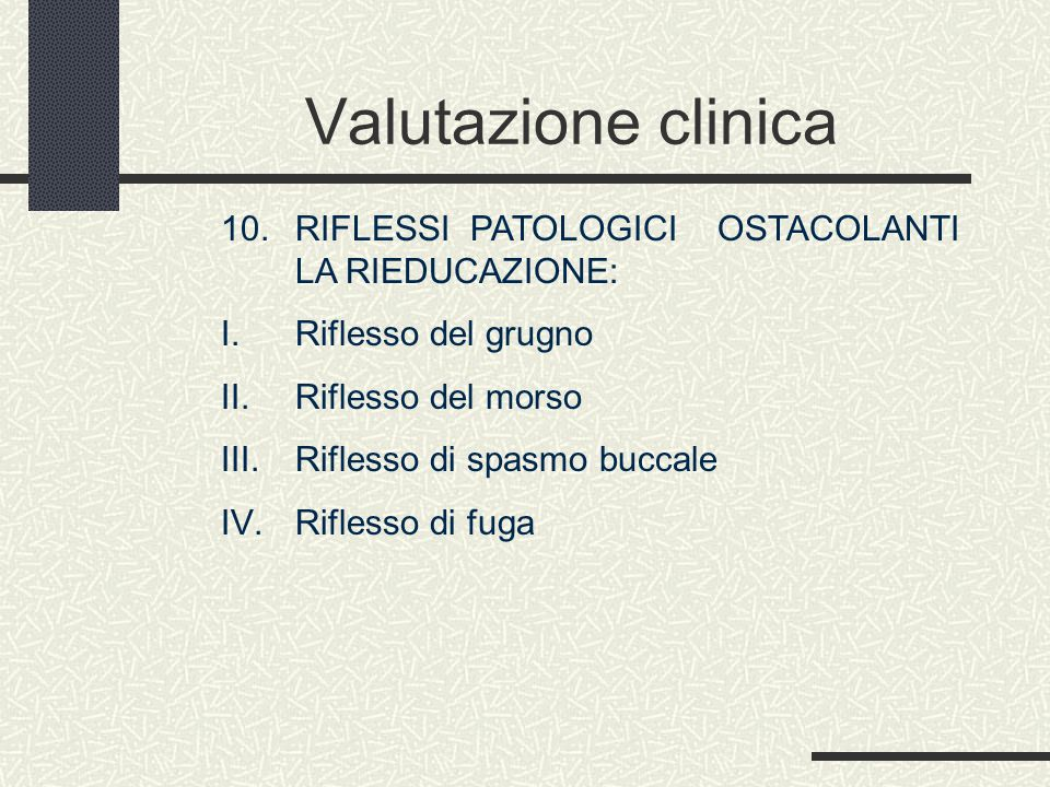 Valutazione clinica RIFLESSI PATOLOGICI OSTACOLANTI LA RIEDUCAZIONE:
