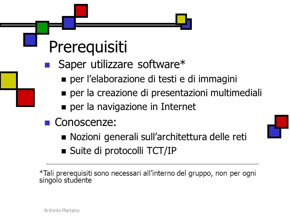 Prerequisiti Saper utilizzare software* Conoscenze: