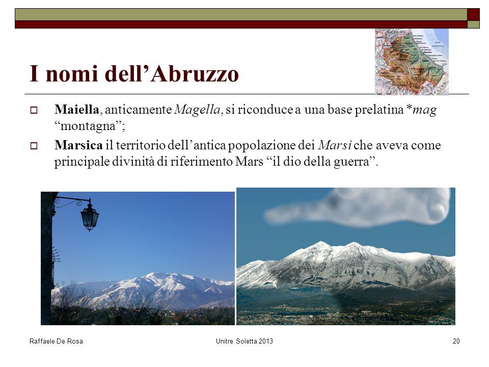 I nomi dell'Abruzzo Maiella, anticamente Magella, si riconduce a una base prelatina *mag montagna ;