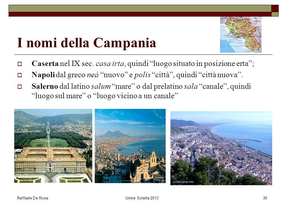 I nomi della Campania Caserta nel IX sec. casa irta, quindi luogo situato in posizione erta ;