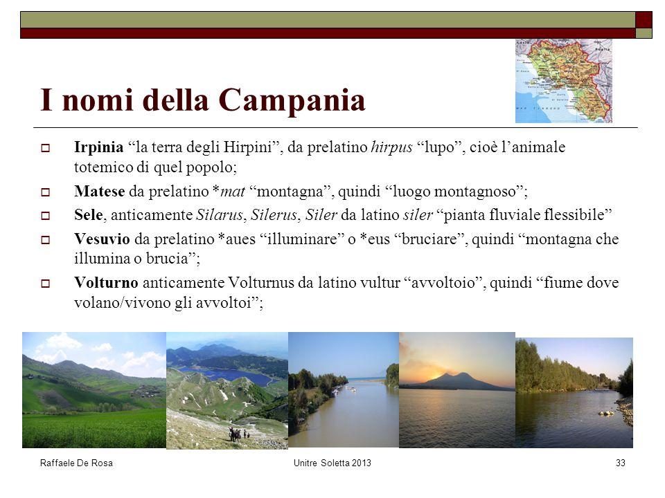 I nomi della Campania Irpinia la terra degli Hirpini , da prelatino hirpus lupo , cioè l'animale totemico di quel popolo;