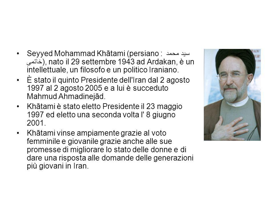 Seyyed Mohammad Khātami (persiano : سید محمد خاتمی), nato il 29 settembre 1943 ad Ardakan, è un intellettuale, un filosofo e un politico Iraniano.