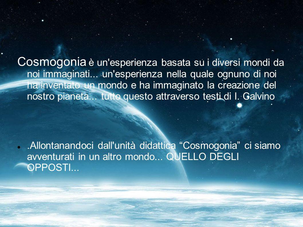Cosmogonia è un esperienza basata su i diversi mondi da noi immaginati