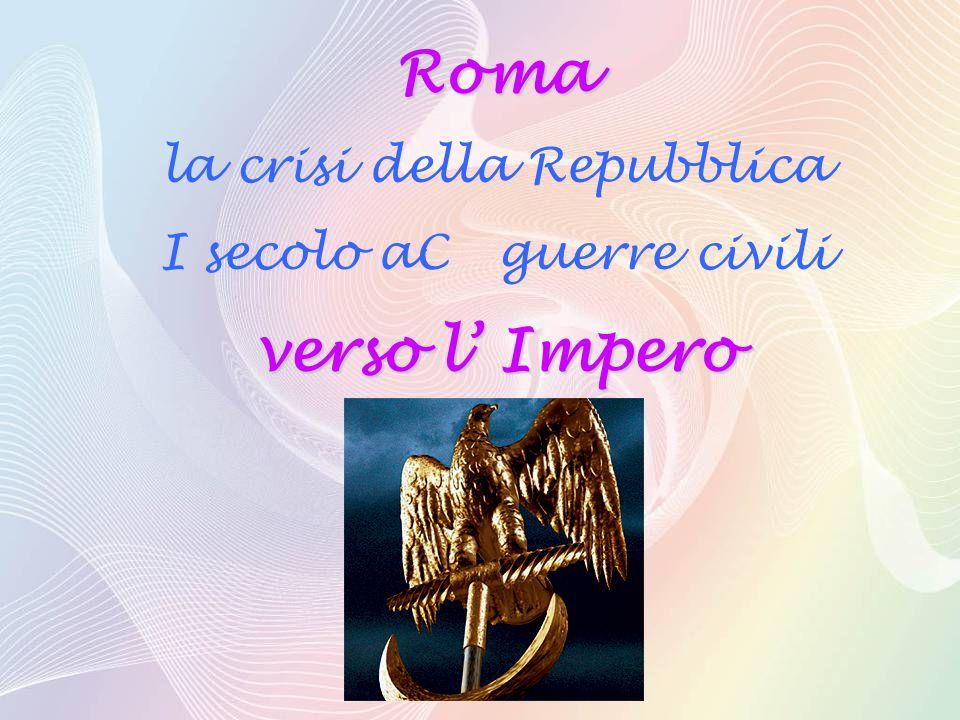 Roma verso l' Impero la crisi della Repubblica