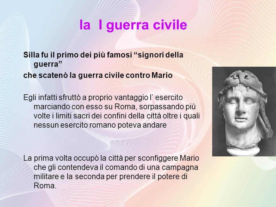 la I guerra civile Silla fu il primo dei più famosi signori della guerra che scatenò la guerra civile contro Mario.
