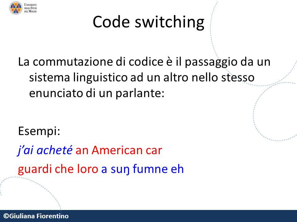 Code switching La commutazione di codice è il passaggio da un sistema linguistico ad un altro nello stesso enunciato di un parlante: