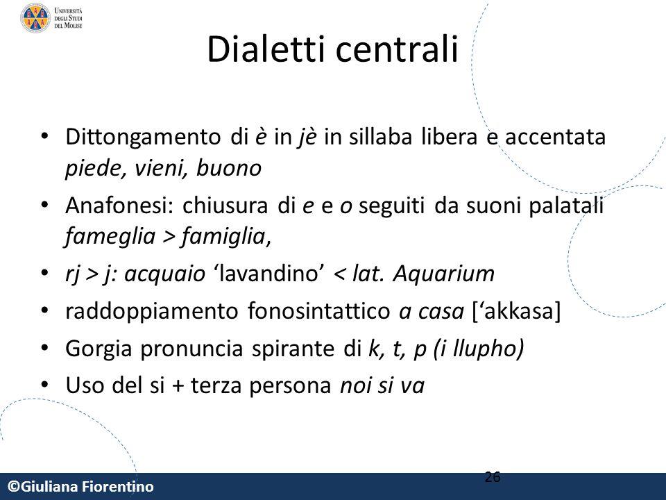 Dialetti centrali Dittongamento di è in jè in sillaba libera e accentata piede, vieni, buono.