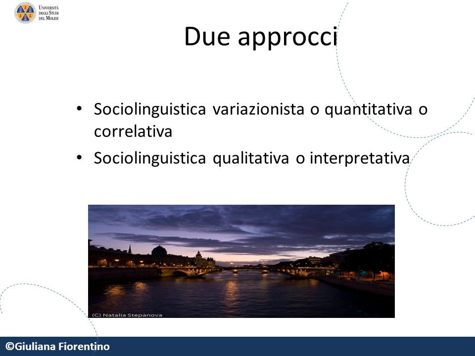 Due approcci Sociolinguistica variazionista o quantitativa o correlativa.
