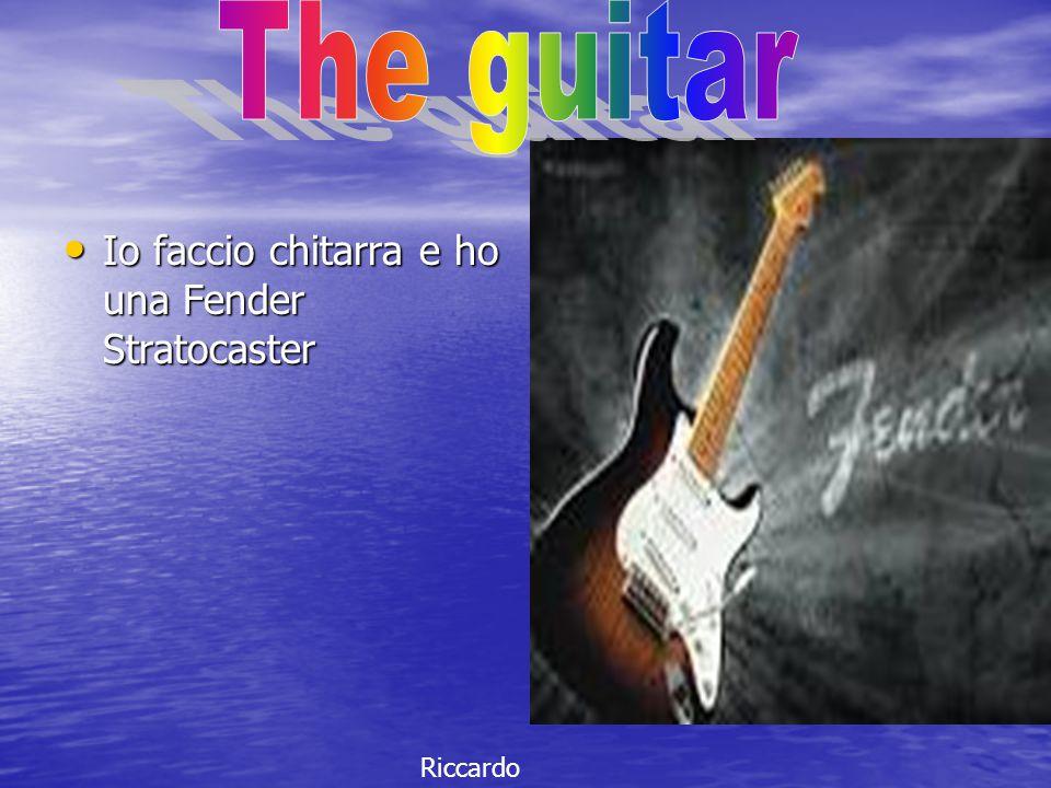 The guitar Io faccio chitarra e ho una Fender Stratocaster Riccardo