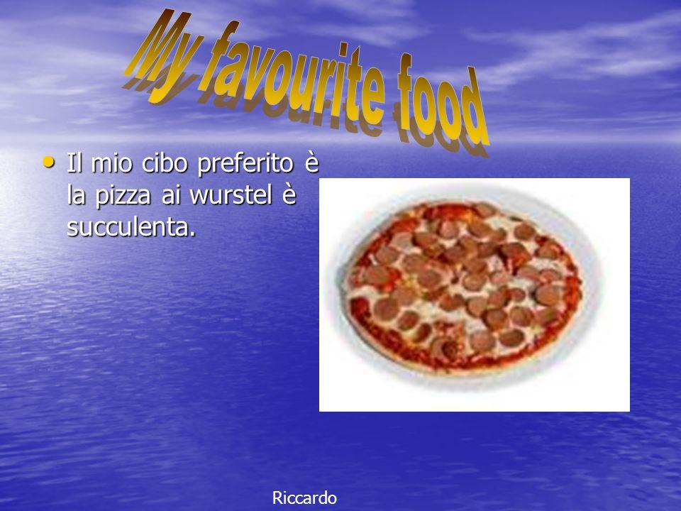 My favourite food Il mio cibo preferito è la pizza ai wurstel è succulenta. Riccardo