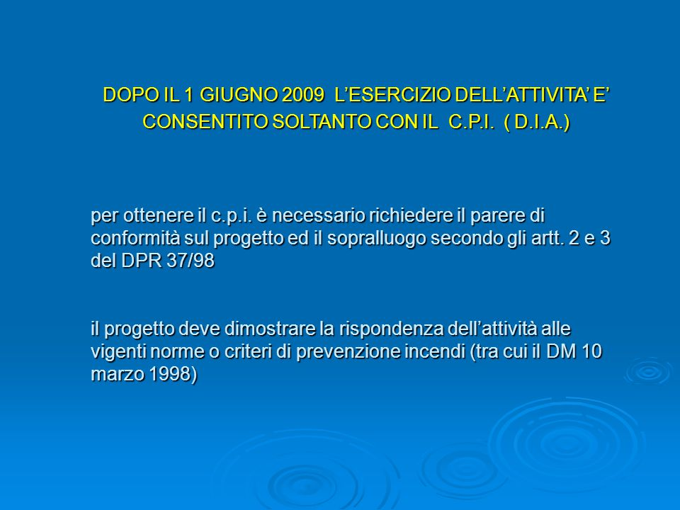 DOPO IL 1 GIUGNO 2009 L'ESERCIZIO DELL'ATTIVITA' E' CONSENTITO SOLTANTO CON IL C.P.I. ( D.I.A.)