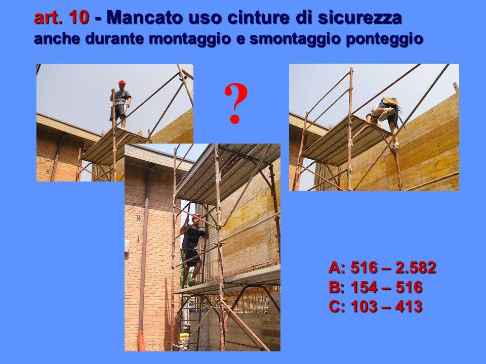 art. 10 - Mancato uso cinture di sicurezza anche durante montaggio e smontaggio ponteggio
