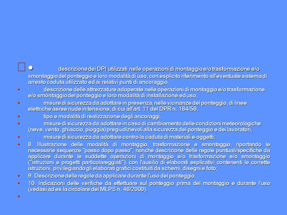 · descrizione dei DPI utilizzati nelle operazioni di montaggio e/o trasformazione e/o smontaggio del ponteggio e loro modalità di uso, con esplicito riferimento all eventuale sistema di arresto caduta utilizzato ed ai relativi punti di ancoraggio,