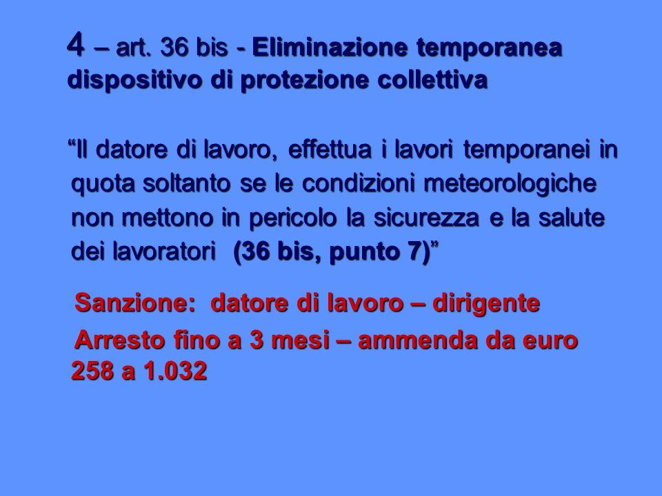 4 – art. 36 bis - Eliminazione temporanea dispositivo di protezione collettiva