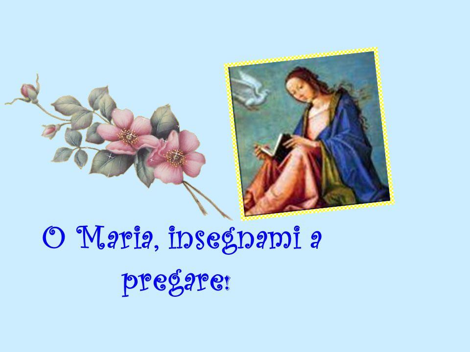 O Maria, insegnami a pregare!