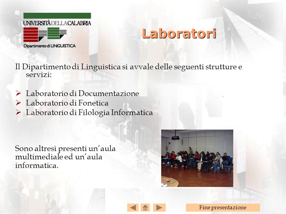 Laboratori Il Dipartimento di Linguistica si avvale delle seguenti strutture e servizi: Laboratorio di Documentazione.