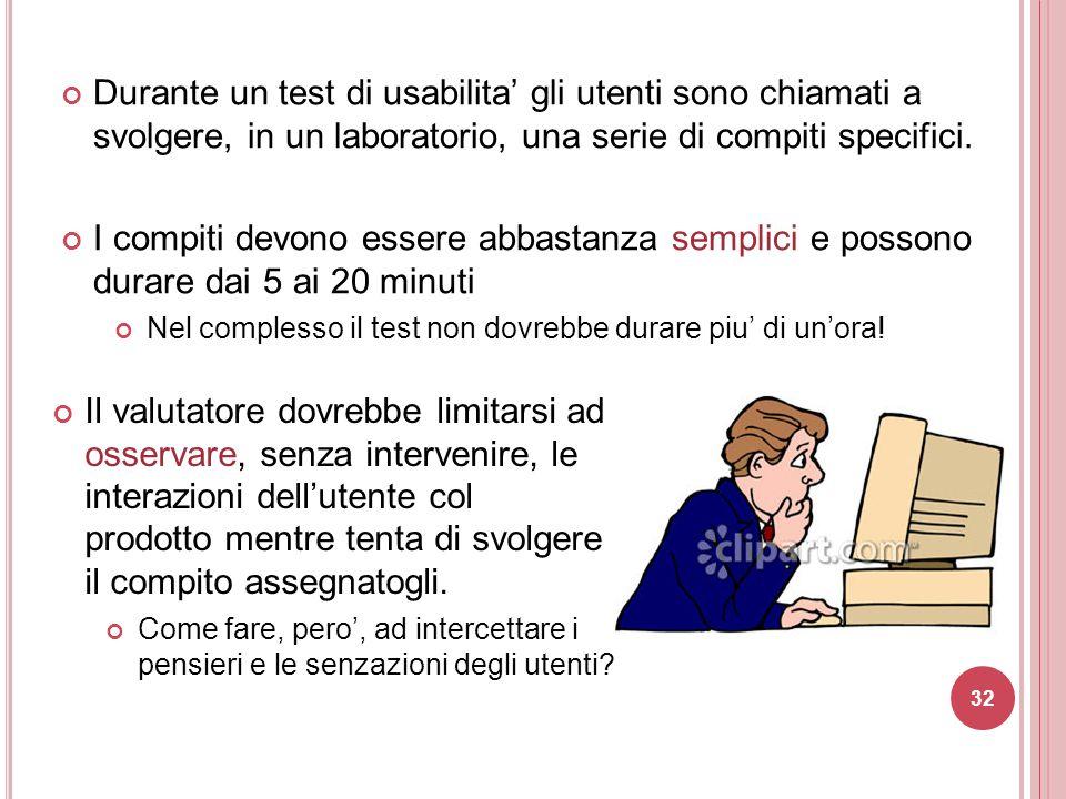 Durante un test di usabilita' gli utenti sono chiamati a svolgere, in un laboratorio, una serie di compiti specifici.