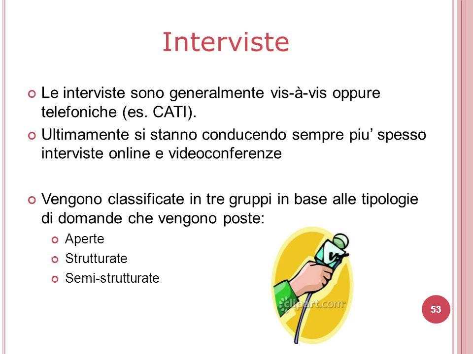 Interviste Le interviste sono generalmente vis-à-vis oppure telefoniche (es. CATI).