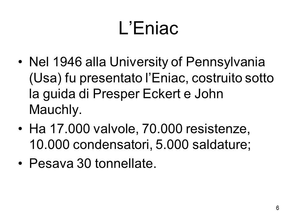L'Eniac Nel 1946 alla University of Pennsylvania (Usa) fu presentato l'Eniac, costruito sotto la guida di Presper Eckert e John Mauchly.