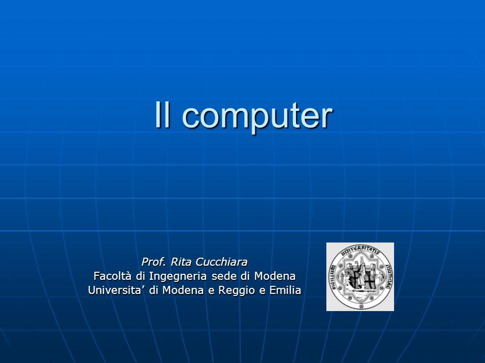 Il computer Prof. Rita Cucchiara Facoltà di Ingegneria sede di Modena