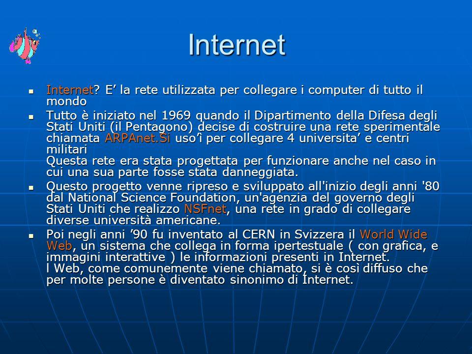 Internet Internet E' la rete utilizzata per collegare i computer di tutto il mondo.