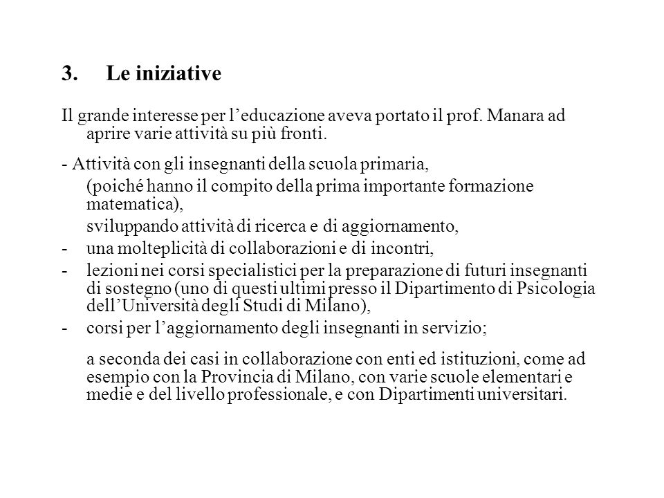 3. Le iniziative Il grande interesse per l'educazione aveva portato il prof. Manara ad aprire varie attività su più fronti.