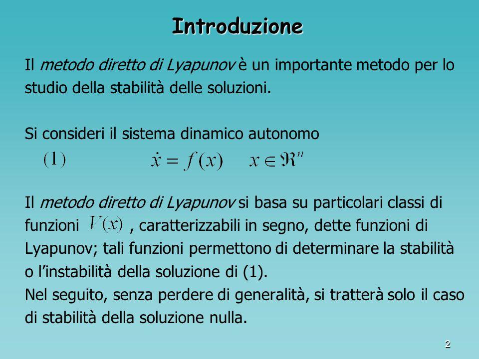 Introduzione Il metodo diretto di Lyapunov è un importante metodo per lo. studio della stabilità delle soluzioni.