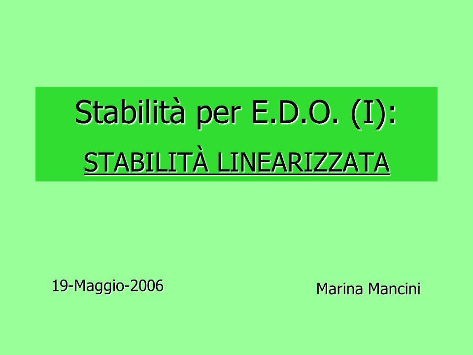 Stabilità per E.D.O. (I): STABILITÀ LINEARIZZATA