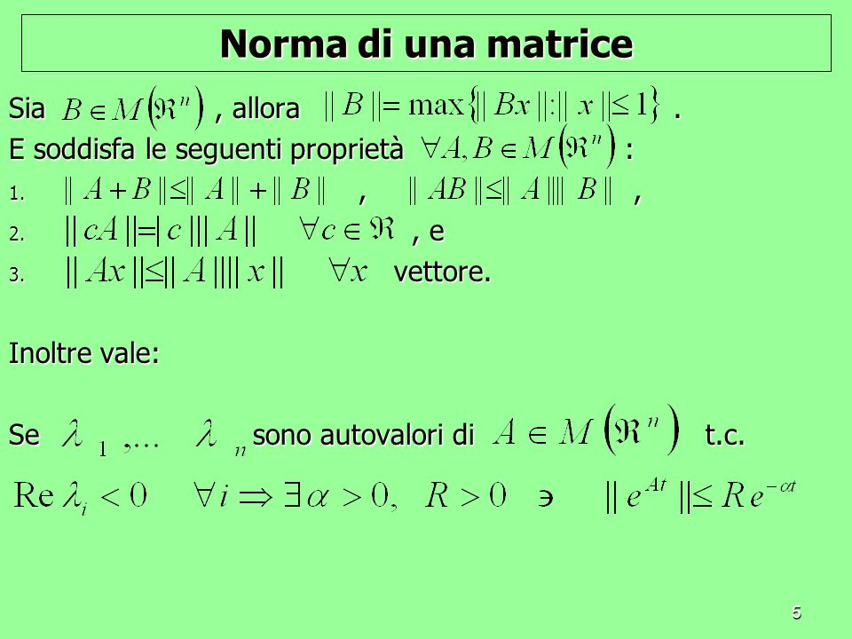 Norma di una matrice Sia , allora . E soddisfa le seguenti proprietà :