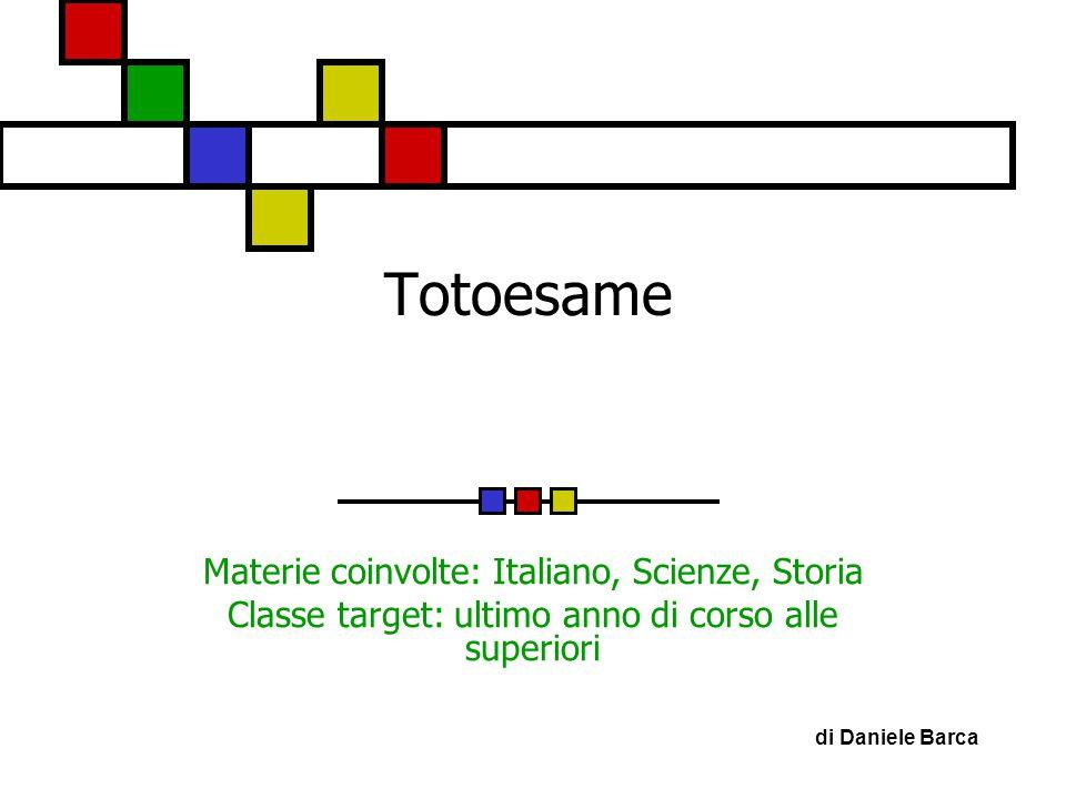 Totoesame Materie coinvolte: Italiano, Scienze, Storia